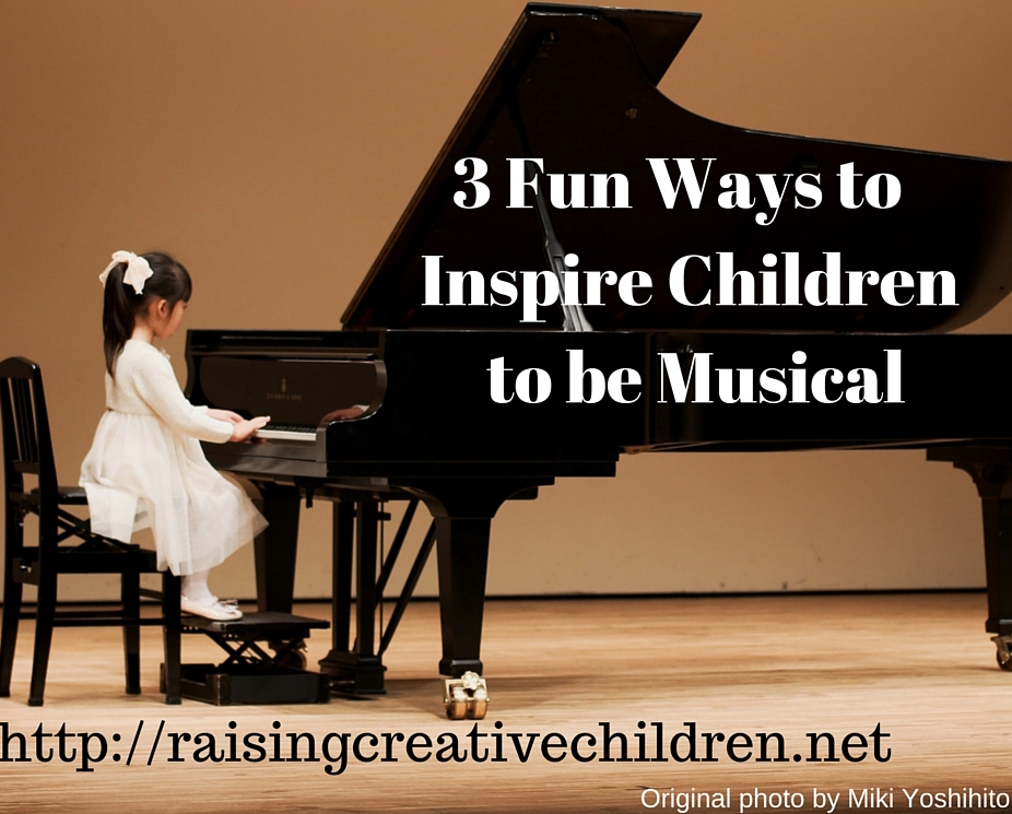 3 Fun Ways to Inspire Children to be Musical